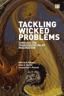 Tackling Wicked Problems By Brown, Valerie A. (EDT)/ Harris, John A. (EDT)/ Russsell, Jacqueline Y. (EDT)
